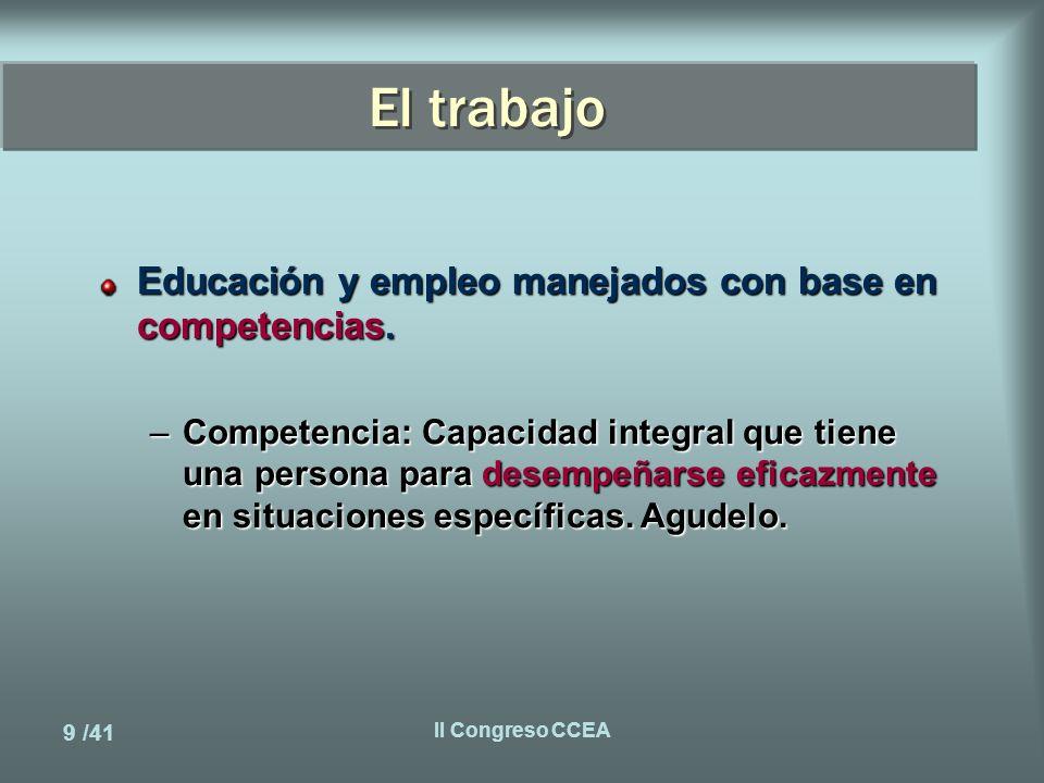 9 /41 II Congreso CCEA El trabajo Educación y empleo manejados con base en competencias.