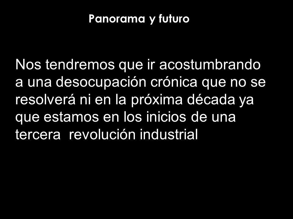 Nos tendremos que ir acostumbrando a una desocupación crónica que no se resolverá ni en la próxima década ya que estamos en los inicios de una tercera revolución industrial Panorama y futuro