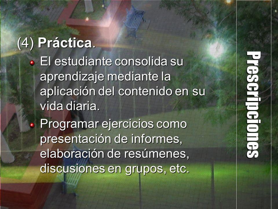 Prescripciones (4) Práctica. El estudiante consolida su aprendizaje mediante la aplicación del contenido en su vida diaria. Programar ejercicios como