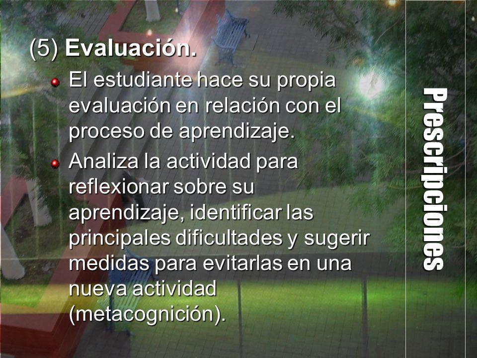 Prescripciones (5) Evaluación. El estudiante hace su propia evaluación en relación con el proceso de aprendizaje. Analiza la actividad para reflexiona
