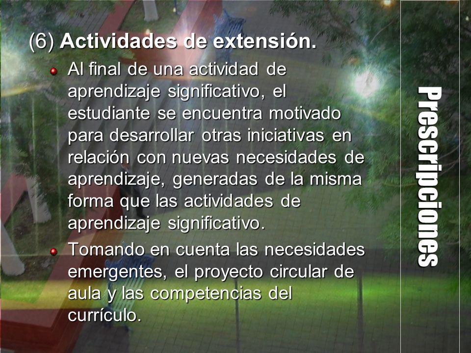 Prescripciones (6) Actividades de extensión. Al final de una actividad de aprendizaje significativo, el estudiante se encuentra motivado para desarrol