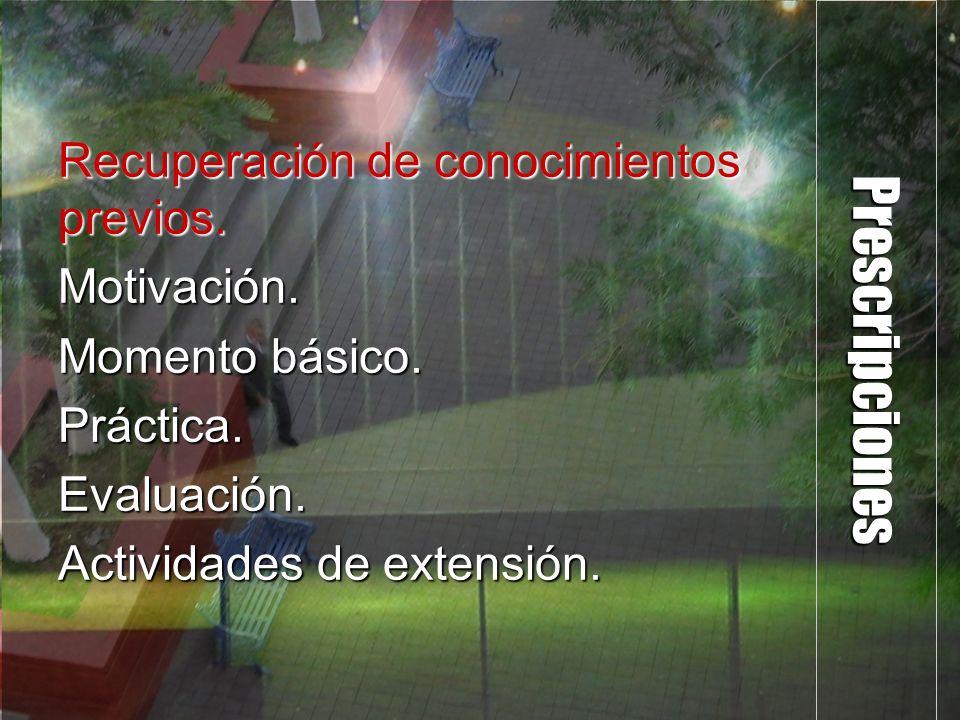 Prescripciones Recuperación de conocimientos previos. Motivación. Momento básico. Práctica.Evaluación. Actividades de extensión.