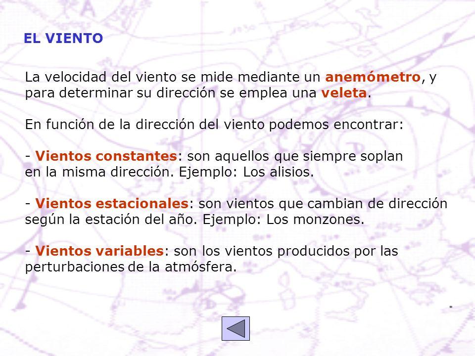 EL VIENTO La velocidad del viento se mide mediante un anemómetro, y para determinar su dirección se emplea una veleta. En función de la dirección del