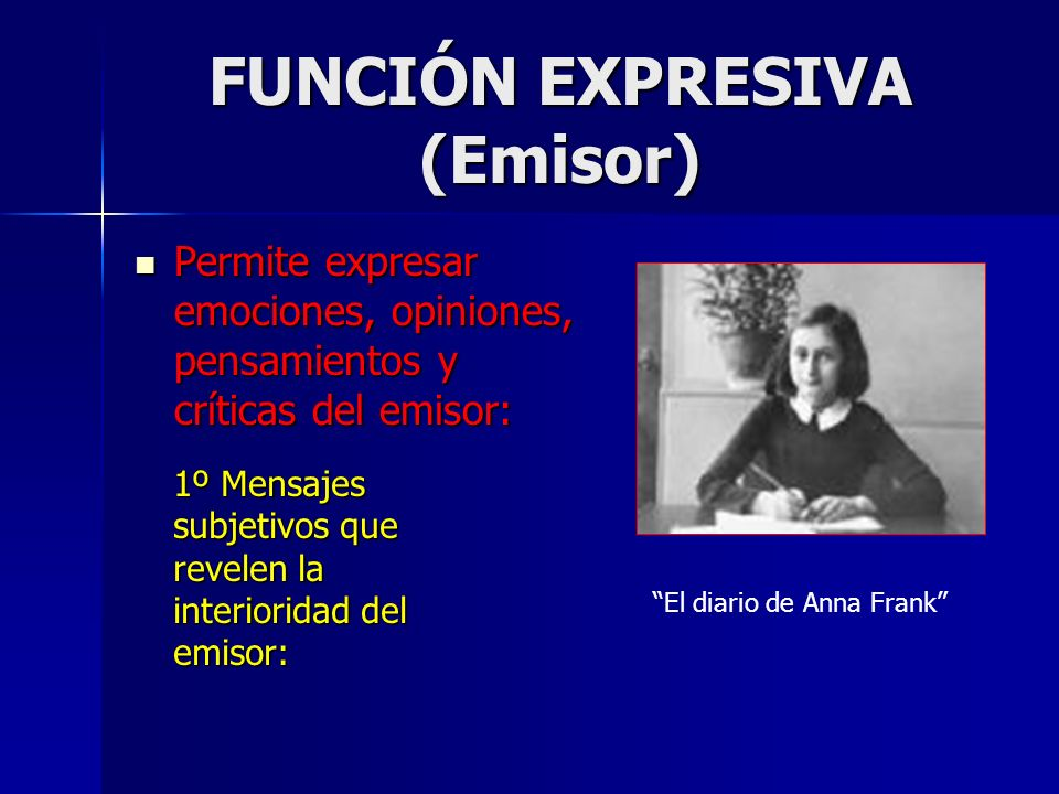 FUNCIÓN EXPRESIVA (Emisor) Permite expresar emociones, opiniones, pensamientos y críticas del emisor: Permite expresar emociones, opiniones, pensamien