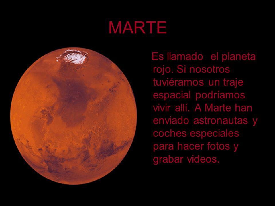 MARTE Es llamado el planeta rojo. Si nosotros tuviéramos un traje espacial podríamos vivir allí. A Marte han enviado astronautas y coches especiales p