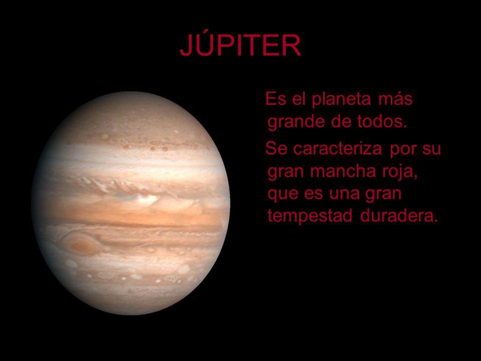 JÚPITER Es el planeta más grande de todos. Se caracteriza por su gran mancha roja, que es una gran tempestad duradera.