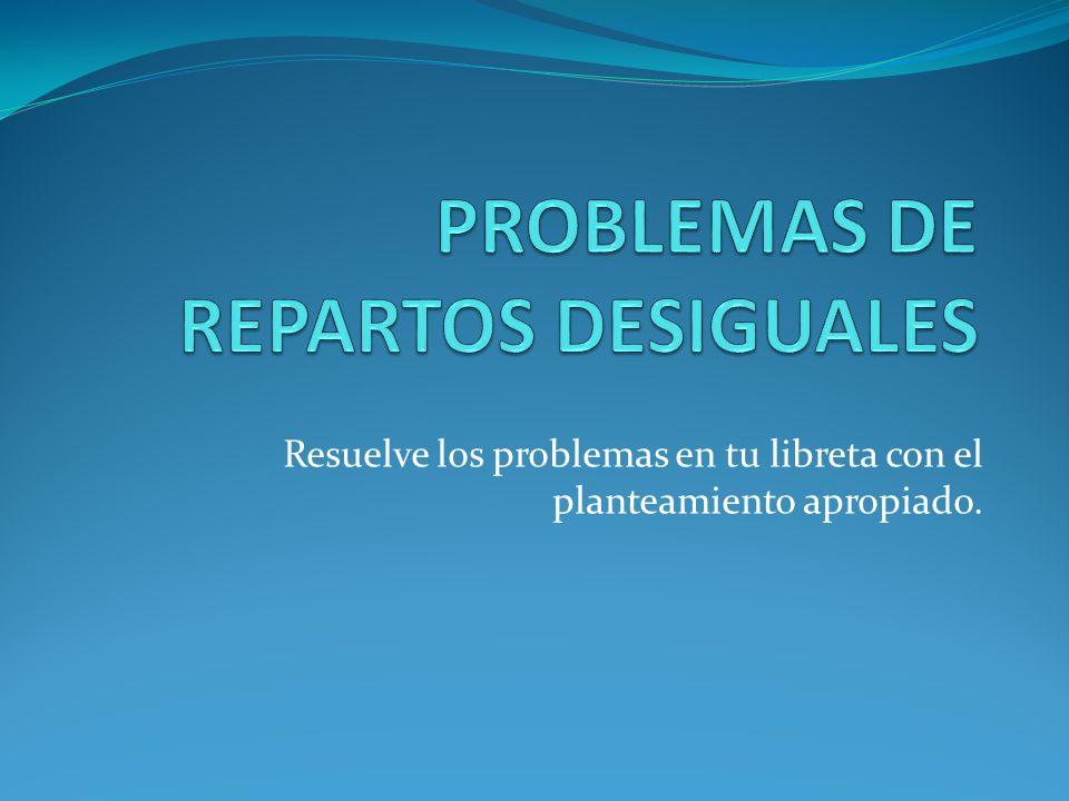 Resuelve los problemas en tu libreta con el planteamiento apropiado.