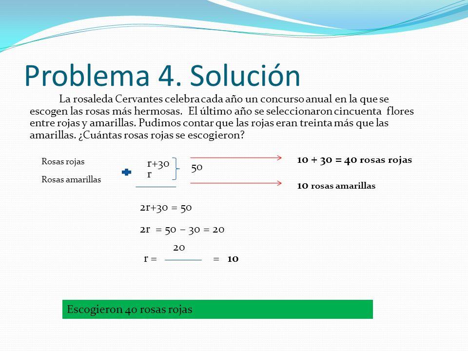Problema 4. Solución La rosaleda Cervantes celebra cada año un concurso anual en la que se escogen las rosas más hermosas. El último año se selecciona