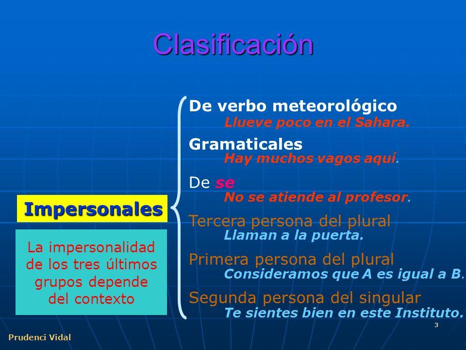 Prudenci Vidal 3 Clasificación Impersonales Gramaticales De se Tercera persona del plural Hay muchos vagos aquí.