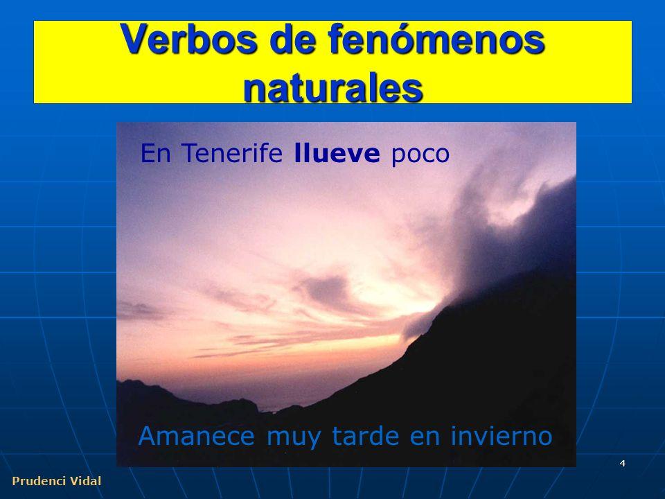 Prudenci Vidal 4 Verbos de fenómenos naturales Amanece muy tarde en invierno En Tenerife llueve poco