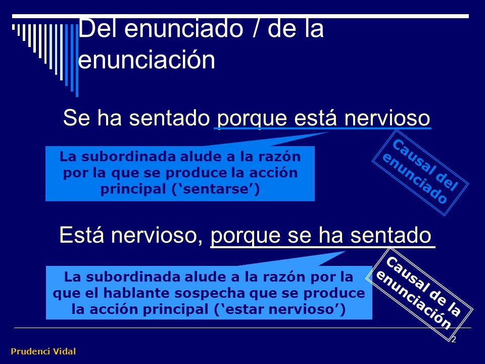 Prudenci Vidal 1 Subordinadas causales Las causales son subordinadas adverbiales impropias que expresan la raz ó n, o motivo por el que se produce bien la acci ó n de verbo principal, o bien la enunciaci ó n.