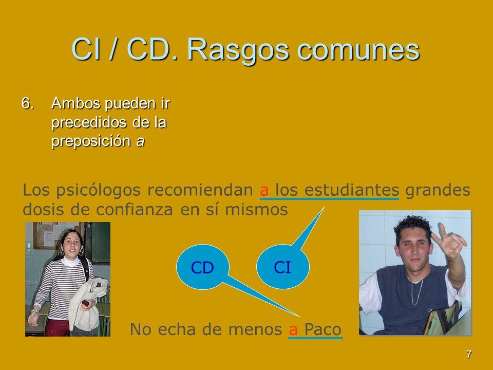 7 CI / CD. Rasgos comunes 6.A mbos pueden ir precedidos de la preposición a No echa de menos a Paco Los psicólogos recomiendan a los estudiantes grand