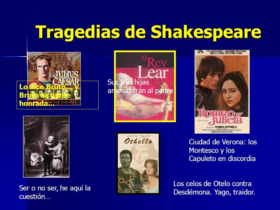 Tragedias de Shakespeare Lo dice Bruto… y Bruto es gente honrada… Ser o no ser, he aquí la cuestión… Sus tres hijas amenazarán al padre Ciudad de Vero