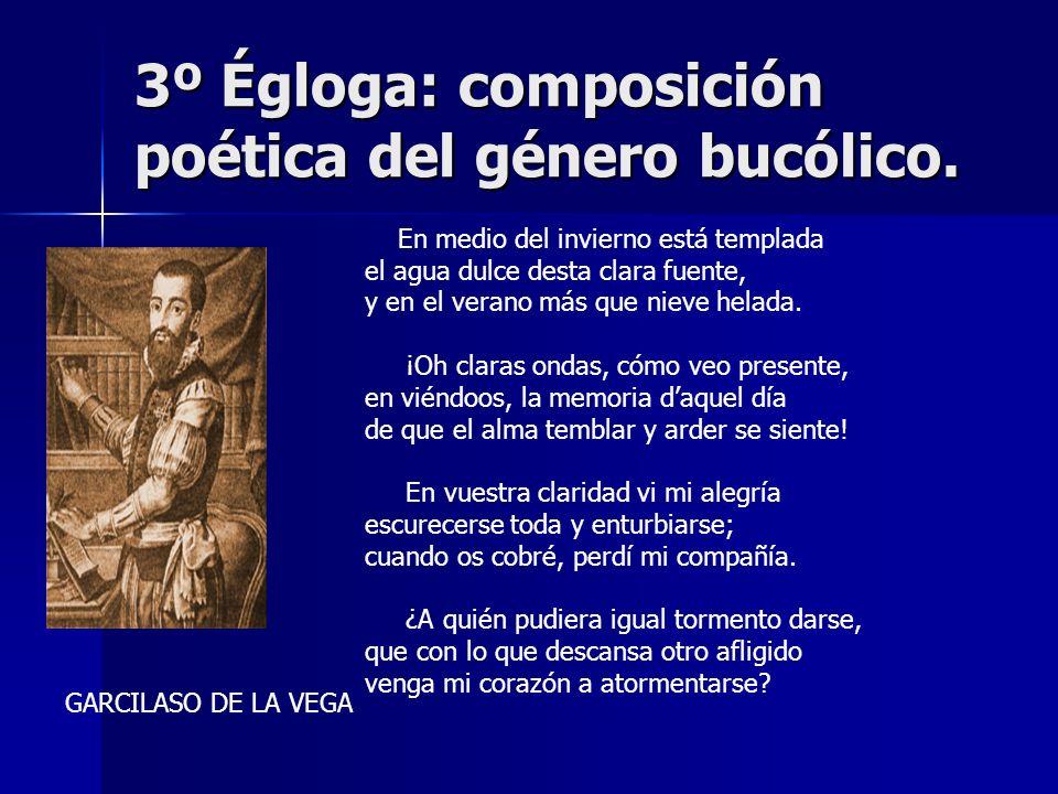 3º Égloga: composición poética del género bucólico. En medio del invierno está templada el agua dulce desta clara fuente, y en el verano más que nieve