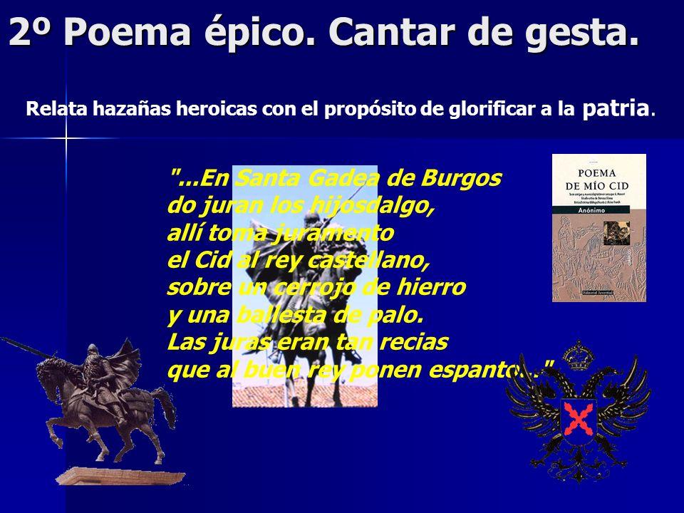2º Poema épico. Cantar de gesta. Relata hazañas heroicas con el propósito de glorificar a la patria.