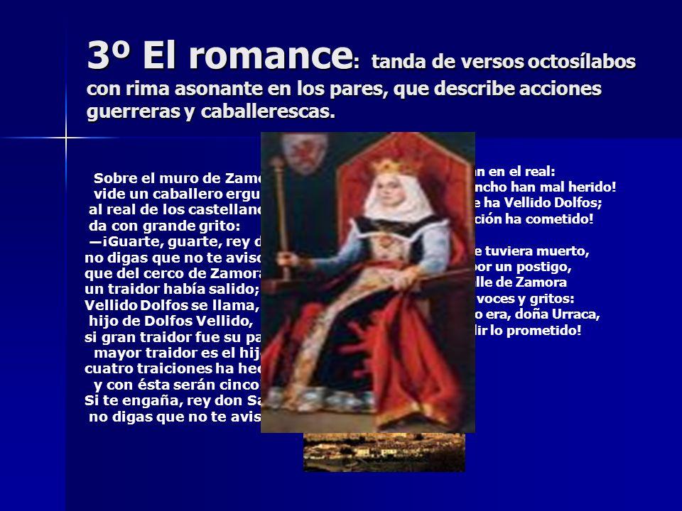3º El romance: tanda de versos octosílabos con rima asonante en los pares, que describe acciones guerreras y caballerescas. Sobre el muro de Zamora; v