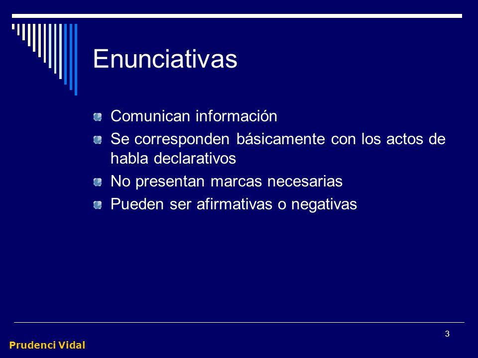 Prudenci Vidal 3 Enunciativas Comunican información Se corresponden básicamente con los actos de habla declarativos No presentan marcas necesarias Pueden ser afirmativas o negativas