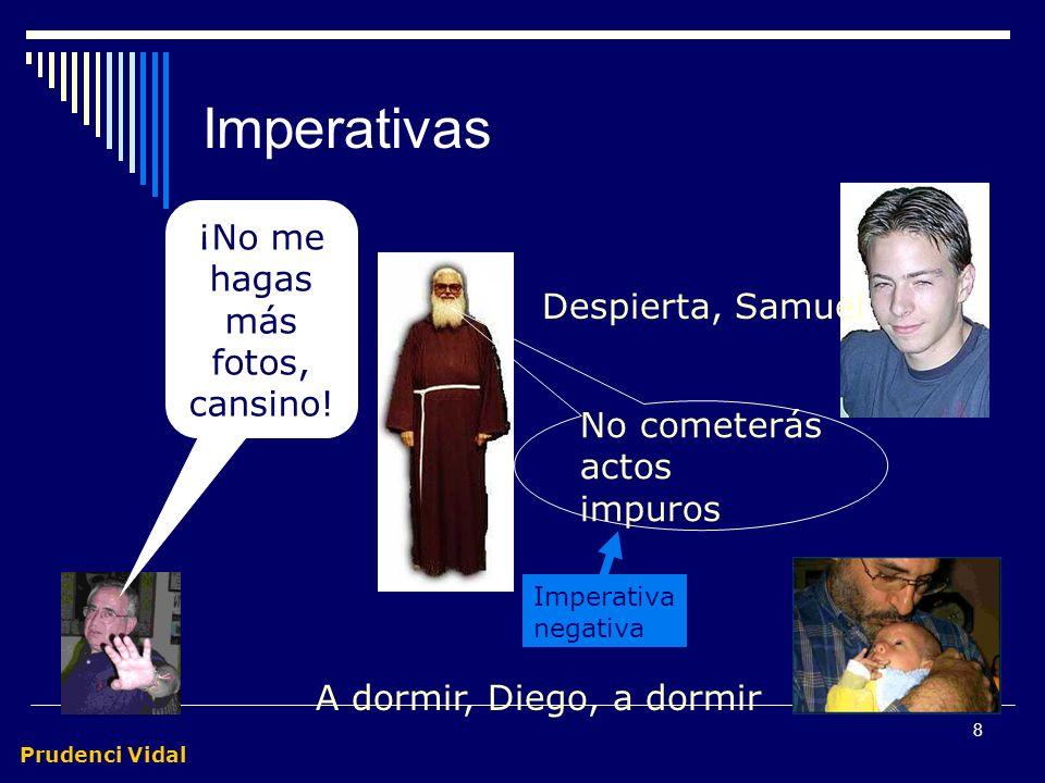 Prudenci Vidal 7 Imperativas Trasmiten una orden Verbo en imperativo u otras formas yusivas (subjuntivo, infinitivo) También se pueden combinar con la
