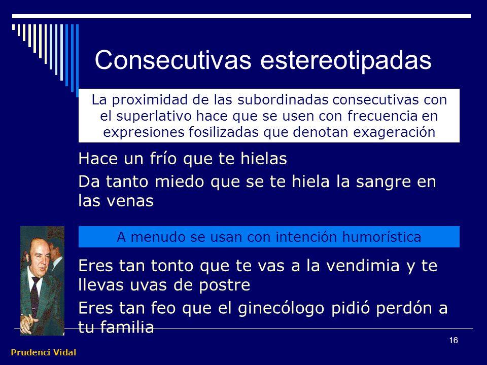Prudenci Vidal 15 Análisis de una Yuxt consecutiva Jabalcuz tiene montera; por lo tanto, llueve seguro O Compuesta O1O1 O 2 (impersonal) SV P SN S N S