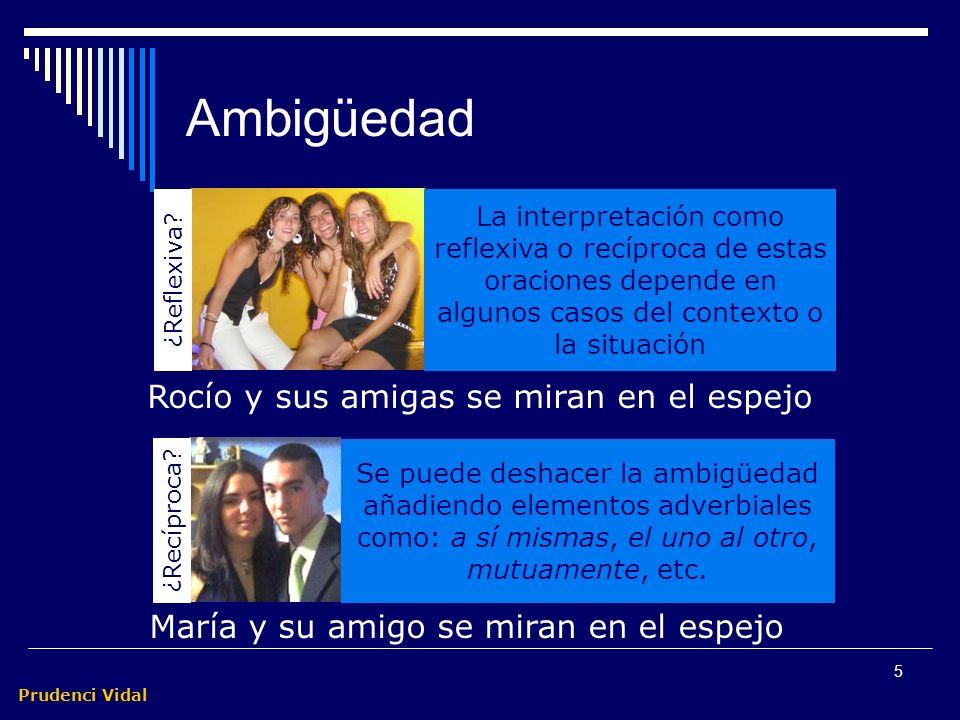 Prudenci Vidal 5 Ambigüedad María y su amigo se miran en el espejo Rocío y sus amigas se miran en el espejo ¿Reflexiva.