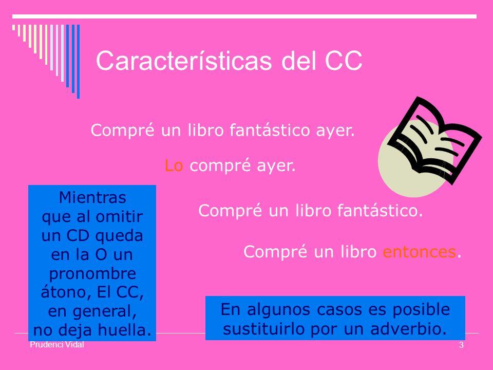 3 Prudenci Vidal Características del CC Compré un libro fantástico ayer.