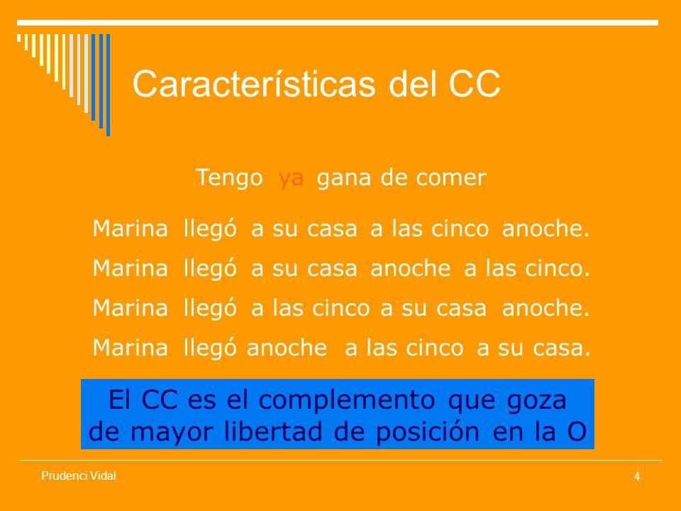 4 Prudenci Vidal Características del CC El CC es el complemento que goza de mayor libertad de posición en la O Tengoyagana de comer Marinallegóa su casaa las cincoanoche.