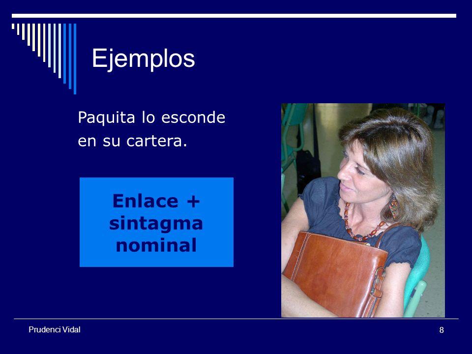 8 Prudenci Vidal Ejemplos Paquita lo esconde en su cartera. Enlace + sintagma nominal