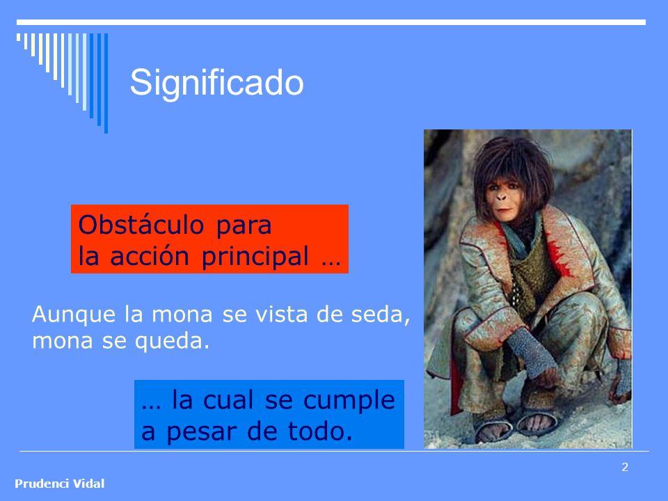 Prudenci Vidal 2 Significado Aunque la mona se vista de seda, Obstáculo para la acción principal … mona se queda.