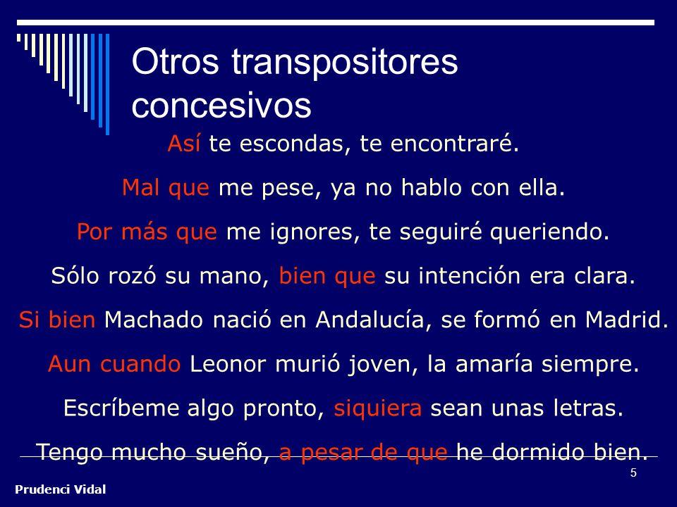 Prudenci Vidal 5 Otros transpositores concesivos Si bien Machado nació en Andalucía, se formó en Madrid.