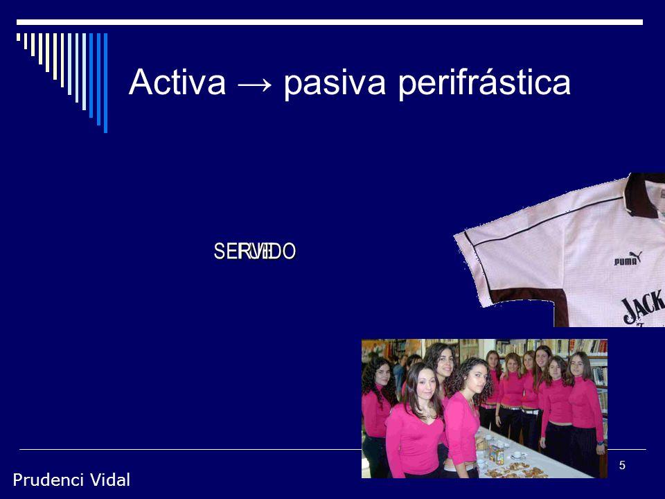 Prudenci Vidal 5 Activa pasiva perifrástica LAS ENCANTADORAS AZAFATAS SIRVIERON EL CAFÉ LAS ENCANTADORAS AZAFATAS SIRVIERON EL CAFÉ POR FUESERVIDO