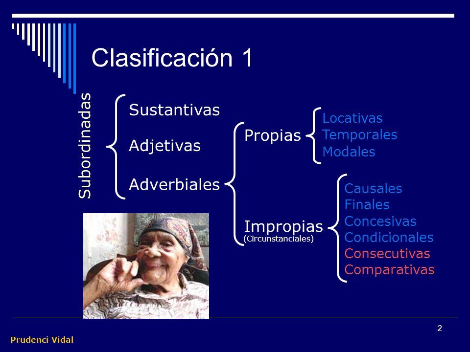 Prudenci Vidal 2 Clasificación 1 Sustantivas Adjetivas Adverbiales Subordinadas Propias Impropias Locativas Temporales Modales Causales Finales Concesivas Condicionales Consecutivas Comparativas (Circunstanciales)