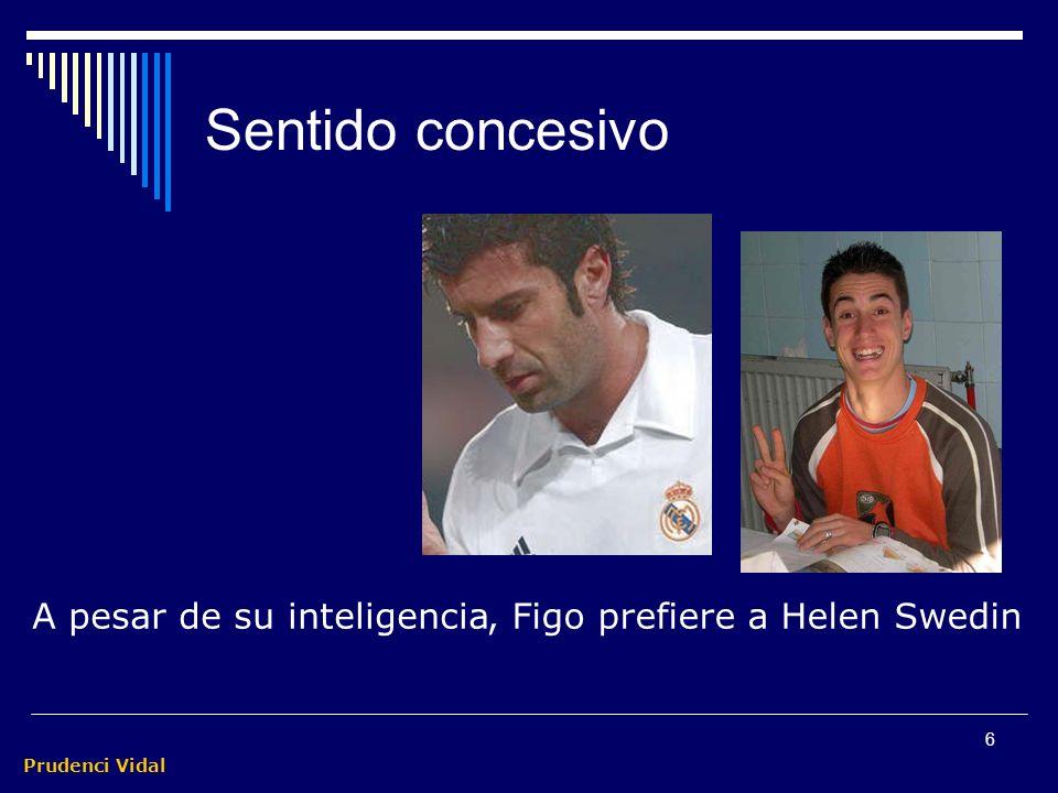 Prudenci Vidal 6 Sentido concesivo, Figo prefiere a Helen Swedin Aunque sea inteligente A pesar de su inteligencia