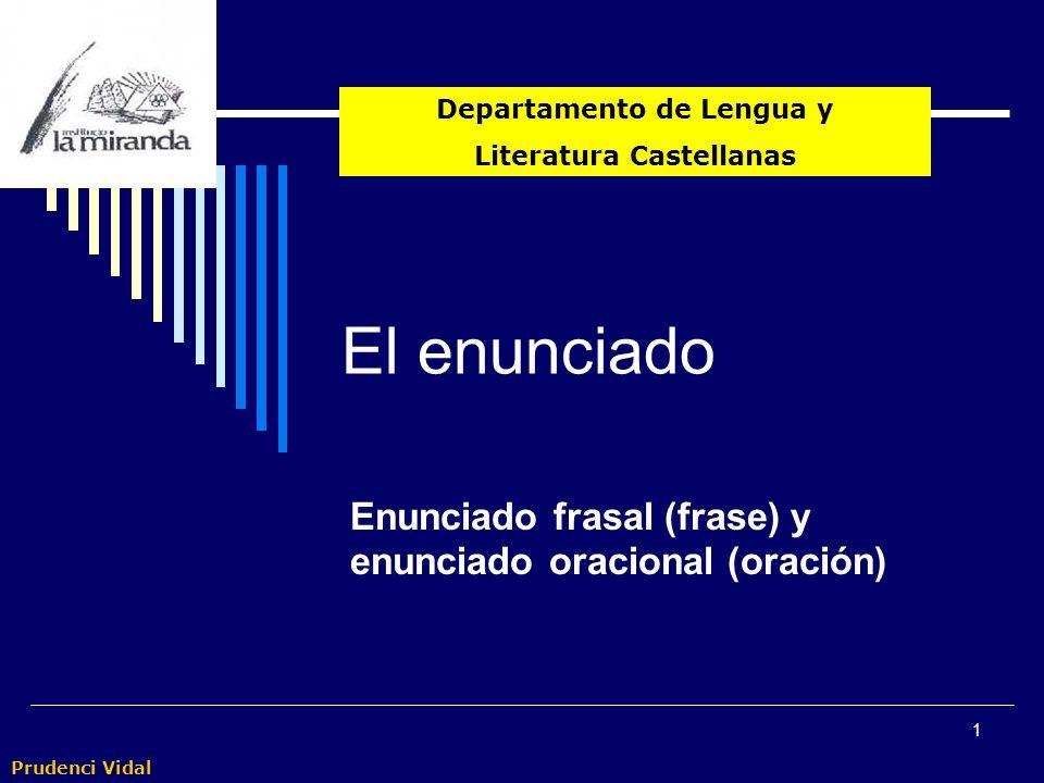 Prudenci Vidal 1 El enunciado Enunciado frasal (frase) y enunciado oracional (oración) Departamento de Lengua y Literatura Castellanas