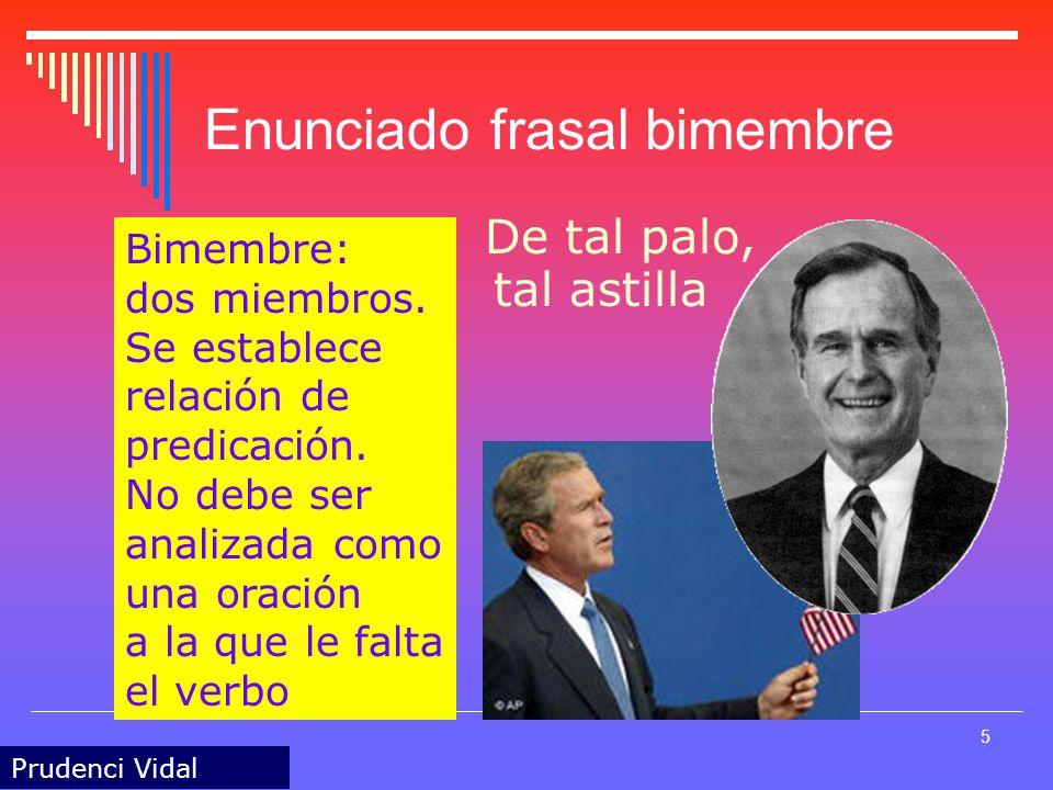 Prudenci Vidal 5 Enunciado frasal bimembre De tal palo, Bimembre: dos miembros.