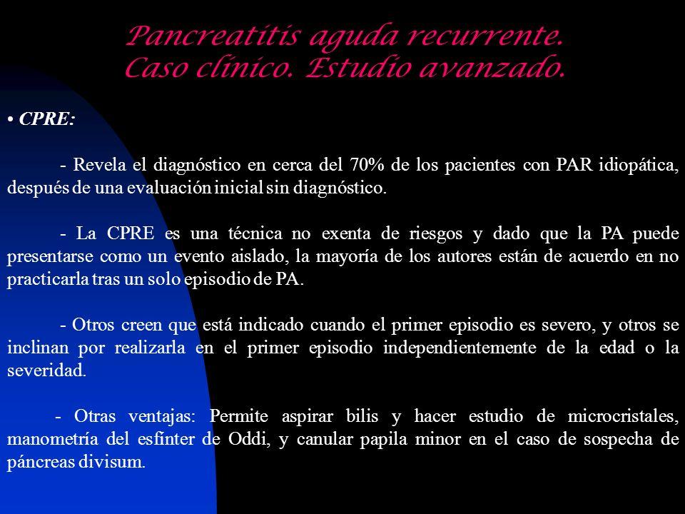 CPRE: - Revela el diagnóstico en cerca del 70% de los pacientes con PAR idiopática, después de una evaluación inicial sin diagnóstico. - La CPRE es un