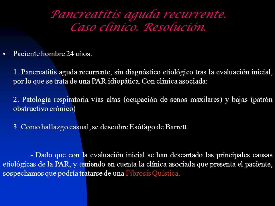 Pancreatitis aguda recurrente. Caso clínico. Resolución. Paciente hombre 24 años: 1. Pancreatitis aguda recurrente, sin diagnóstico etiológico tras la