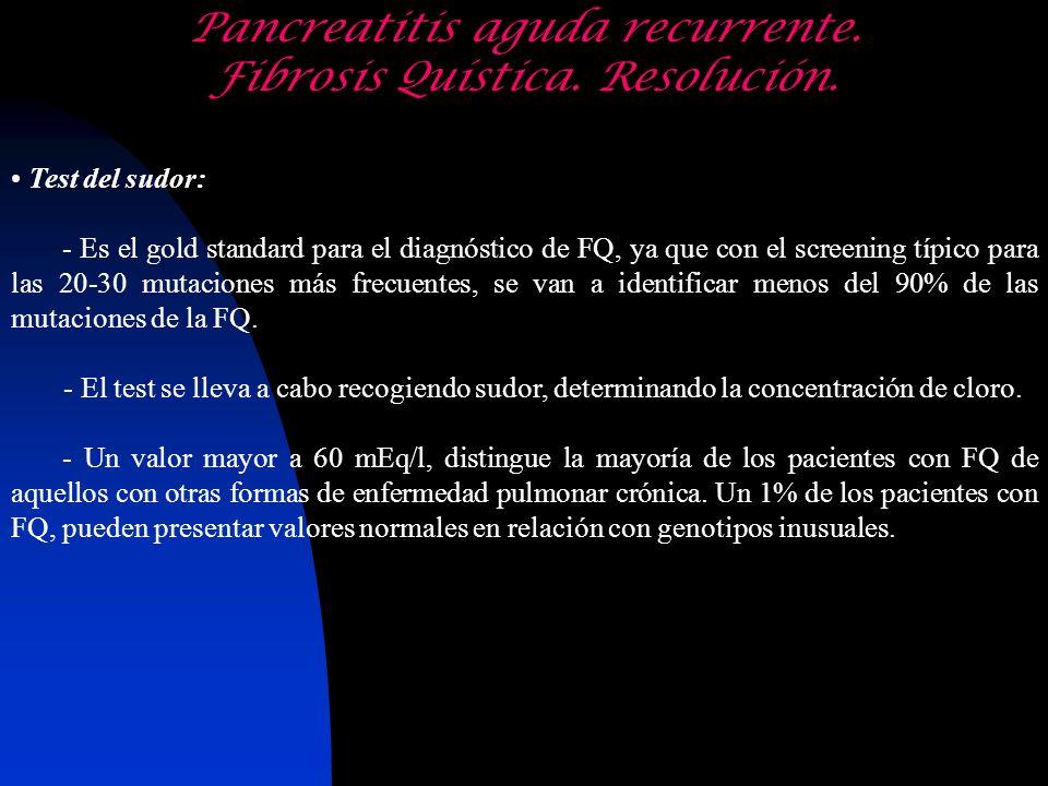 Test del sudor: - Es el gold standard para el diagnóstico de FQ, ya que con el screening típico para las 20-30 mutaciones más frecuentes, se van a ide