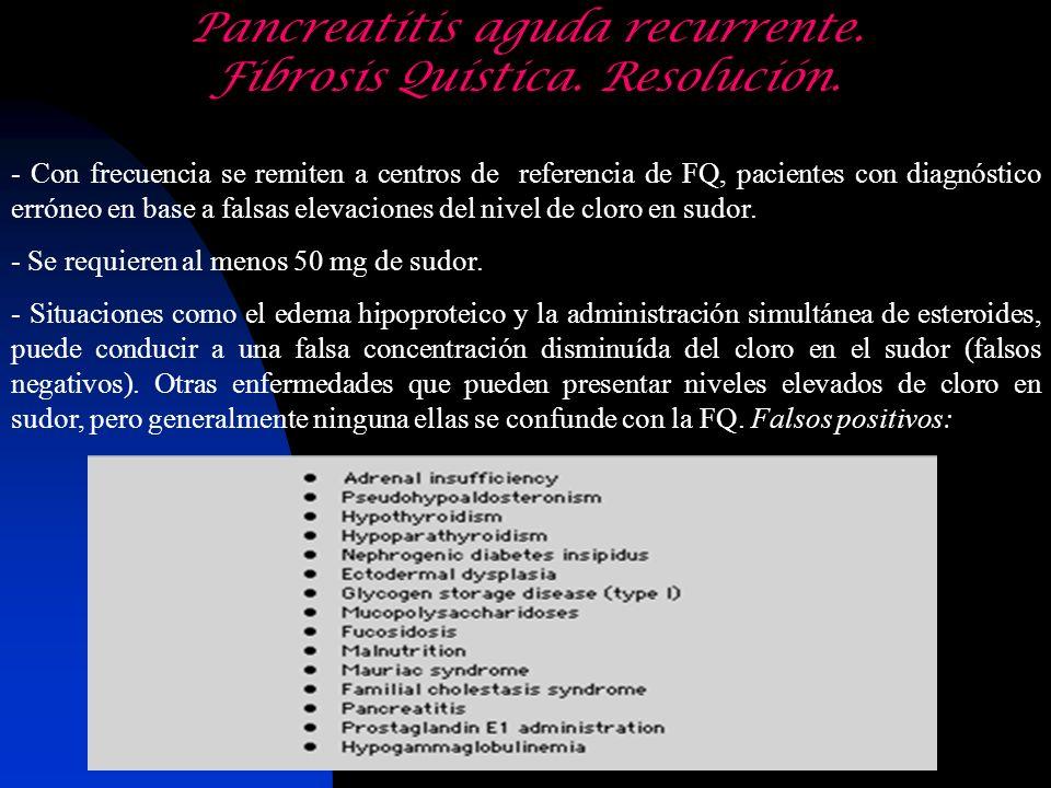 - Con frecuencia se remiten a centros de referencia de FQ, pacientes con diagnóstico erróneo en base a falsas elevaciones del nivel de cloro en sudor.