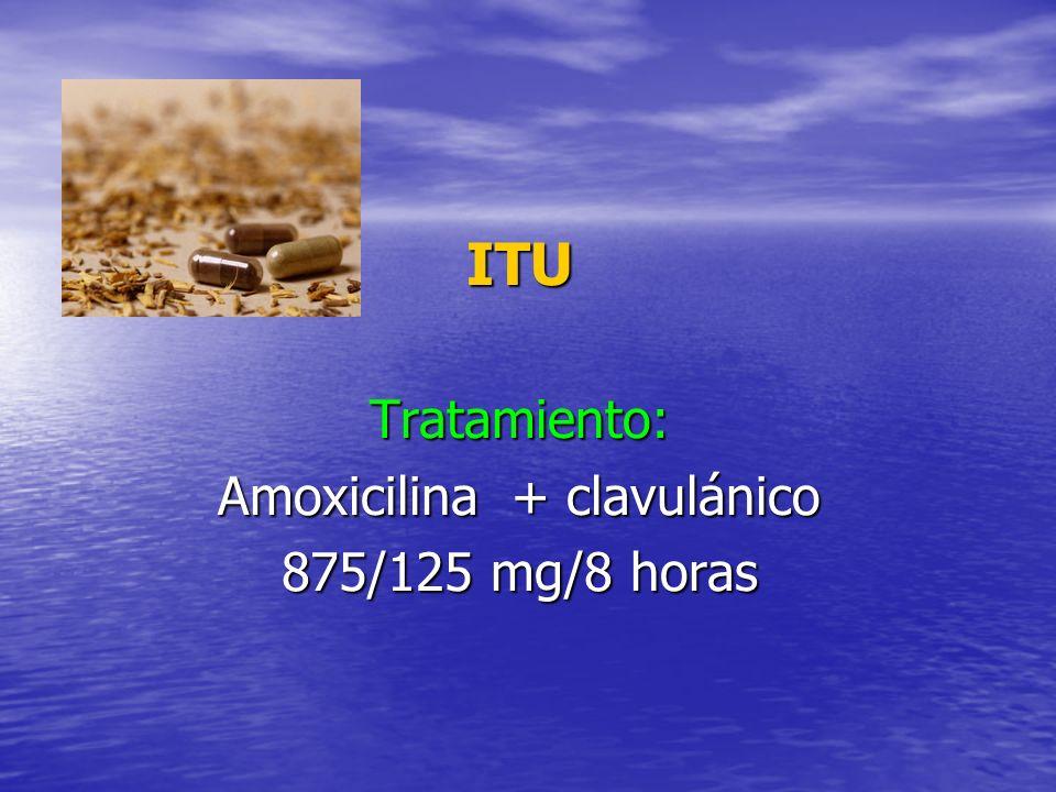 ITUTratamiento: Amoxicilina + clavulánico 875/125 mg/8 horas