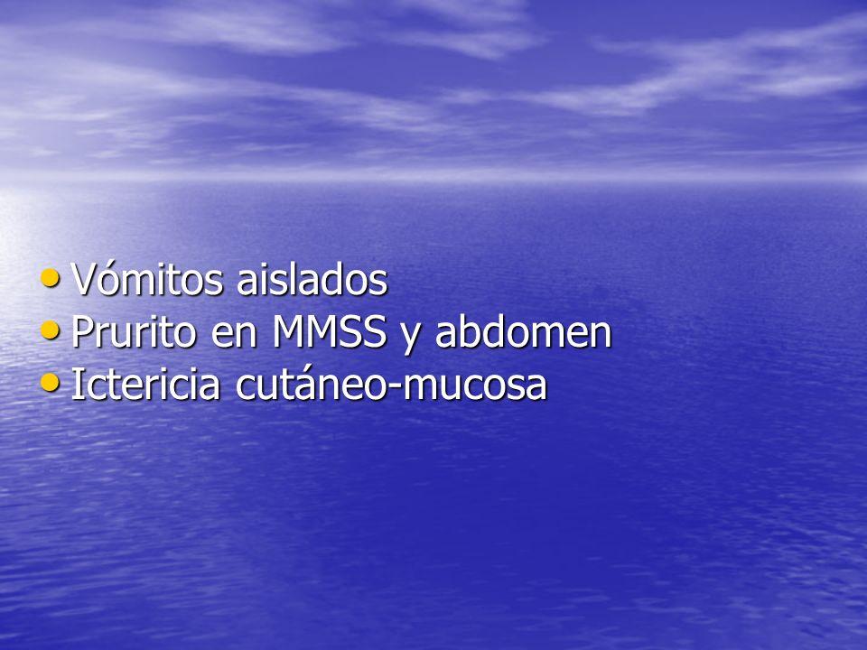 Vómitos aislados Vómitos aislados Prurito en MMSS y abdomen Prurito en MMSS y abdomen Ictericia cutáneo-mucosa Ictericia cutáneo-mucosa