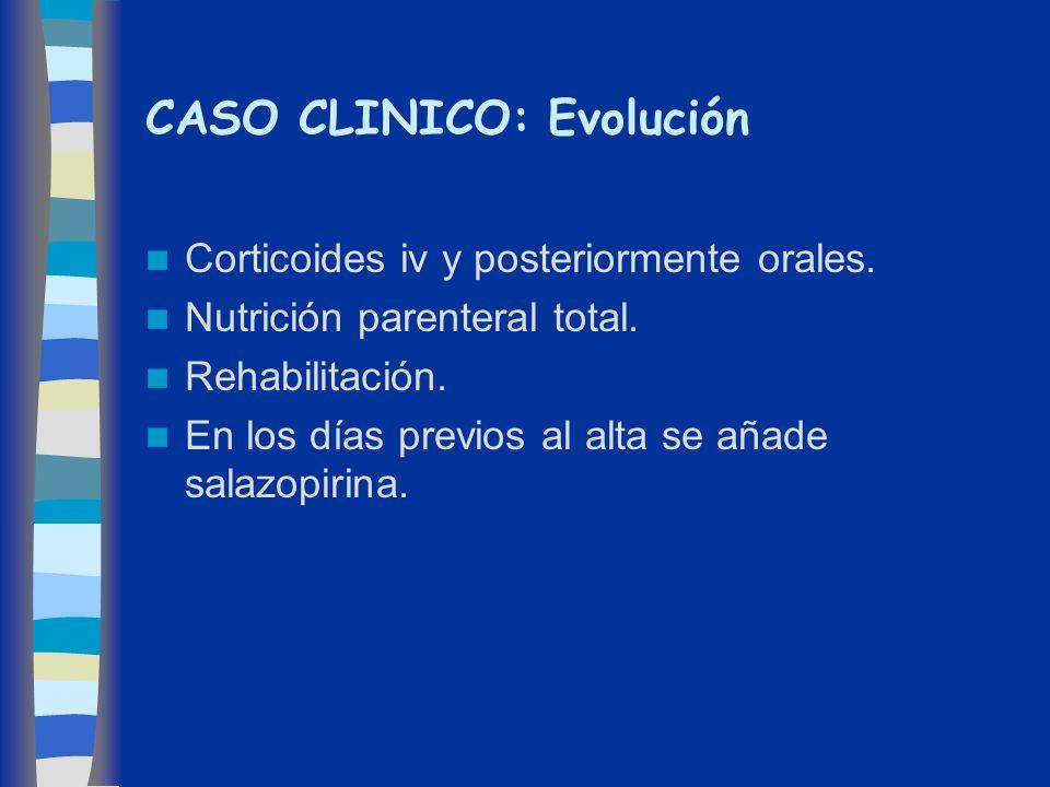 CASO CLINICO: Evolución Corticoides iv y posteriormente orales. Nutrición parenteral total. Rehabilitación. En los días previos al alta se añade salaz