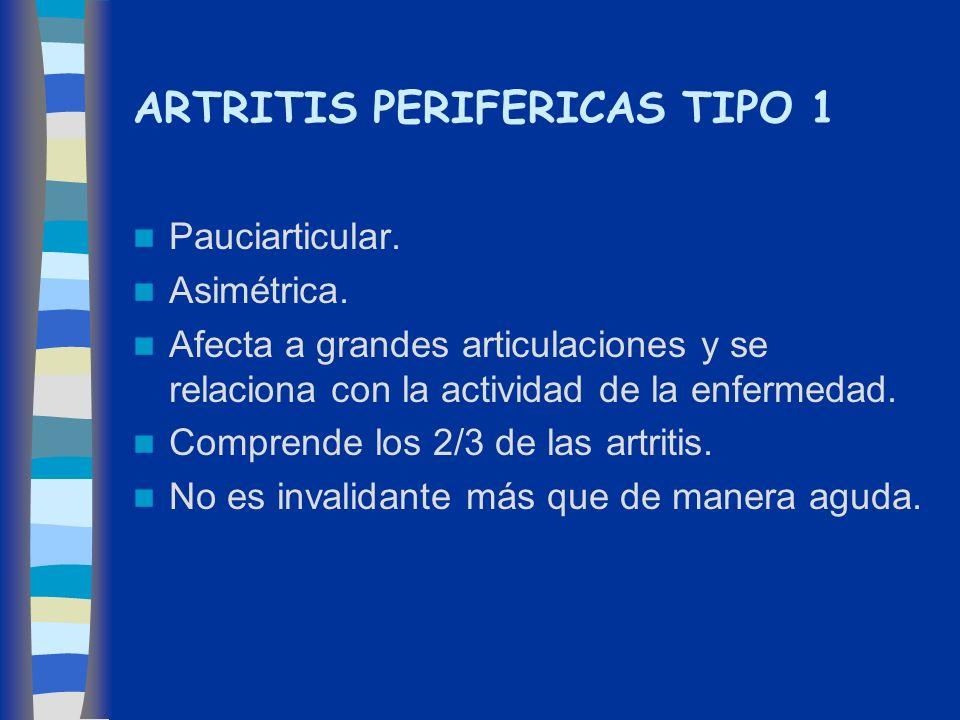 ARTRITIS PERIFERICAS TIPO 1 Pauciarticular. Asimétrica. Afecta a grandes articulaciones y se relaciona con la actividad de la enfermedad. Comprende lo