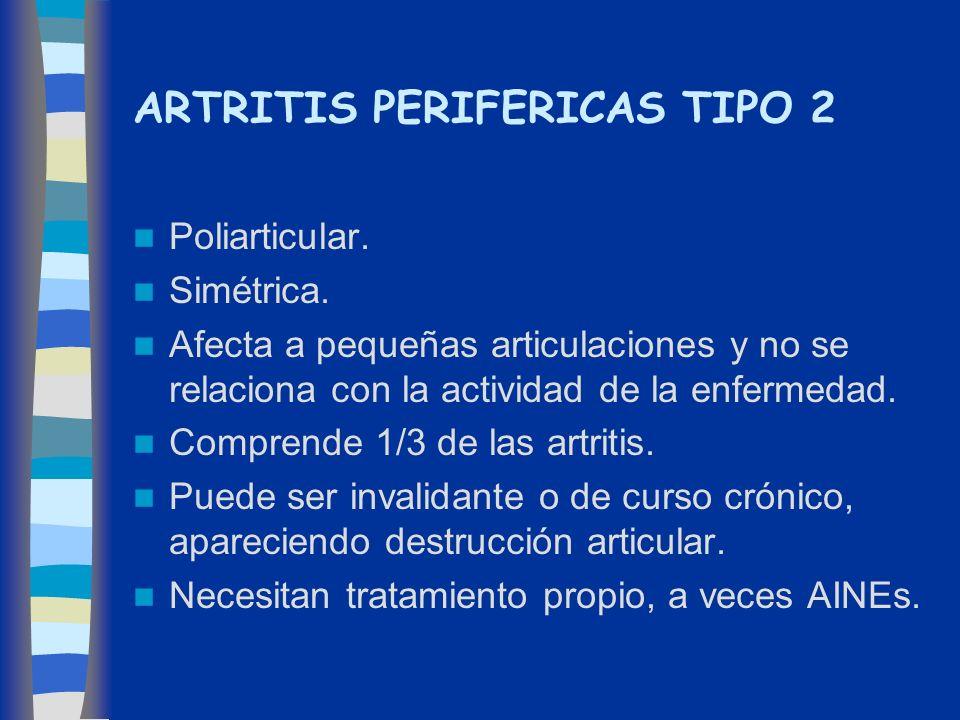 ARTRITIS PERIFERICAS TIPO 2 Poliarticular. Simétrica. Afecta a pequeñas articulaciones y no se relaciona con la actividad de la enfermedad. Comprende