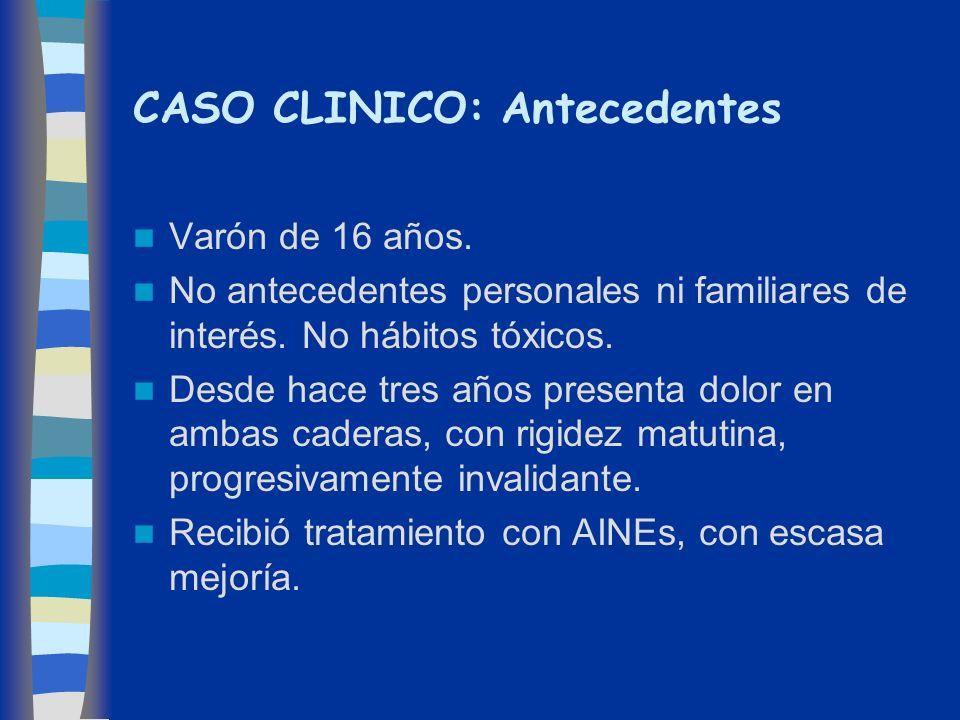 CASO CLINICO: Antecedentes Varón de 16 años. No antecedentes personales ni familiares de interés. No hábitos tóxicos. Desde hace tres años presenta do