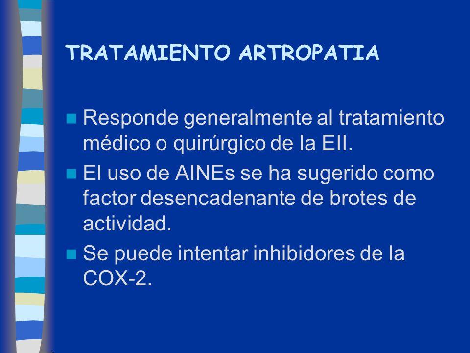 TRATAMIENTO ARTROPATIA Responde generalmente al tratamiento médico o quirúrgico de la EII. El uso de AINEs se ha sugerido como factor desencadenante d