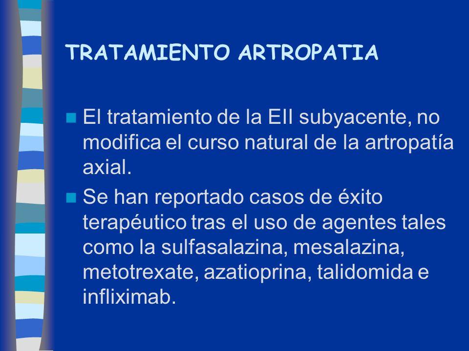 TRATAMIENTO ARTROPATIA El tratamiento de la EII subyacente, no modifica el curso natural de la artropatía axial. Se han reportado casos de éxito terap