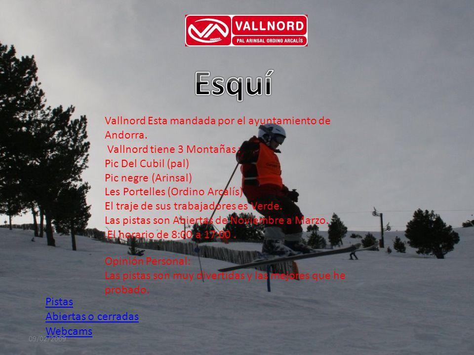 Pistas Abiertas o cerradas Webcams Vallnord Esta mandada por el ayuntamiento de Andorra. Vallnord tiene 3 Montañas : Pic Del Cubil (pal) Pic negre (Ar