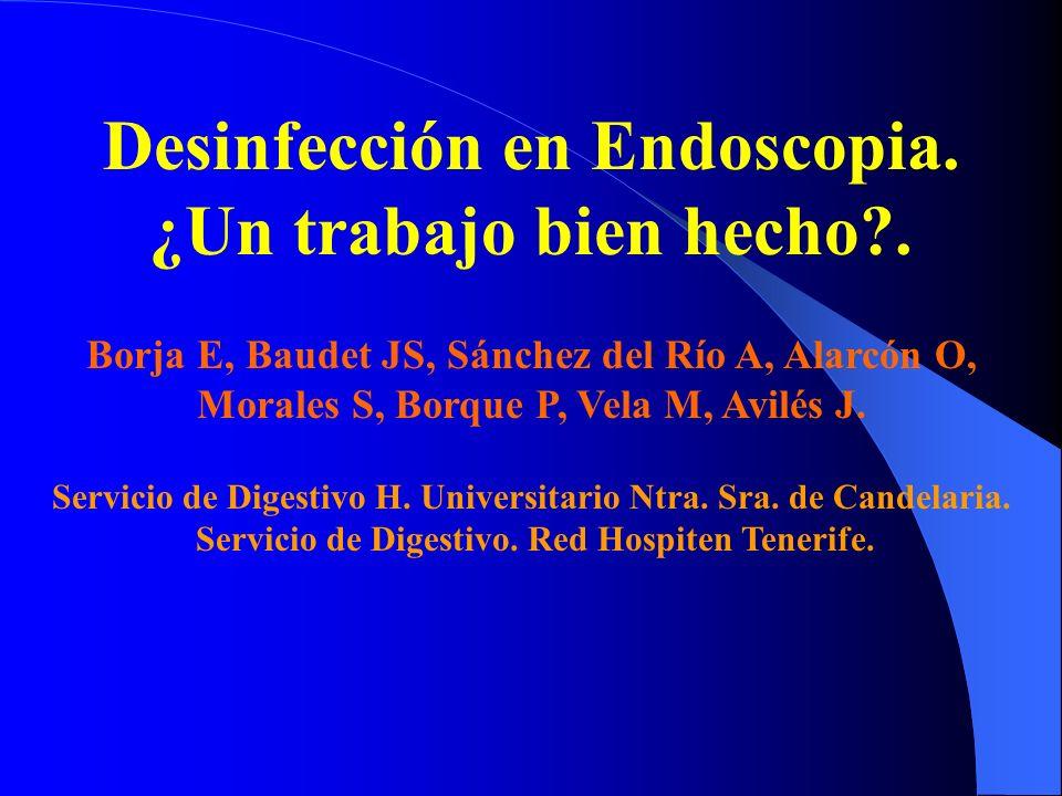 Desinfección en Endoscopia. ¿Un trabajo bien hecho?. Servicio de Digestivo H. Universitario Ntra. Sra. de Candelaria. Servicio de Digestivo. Red Hospi