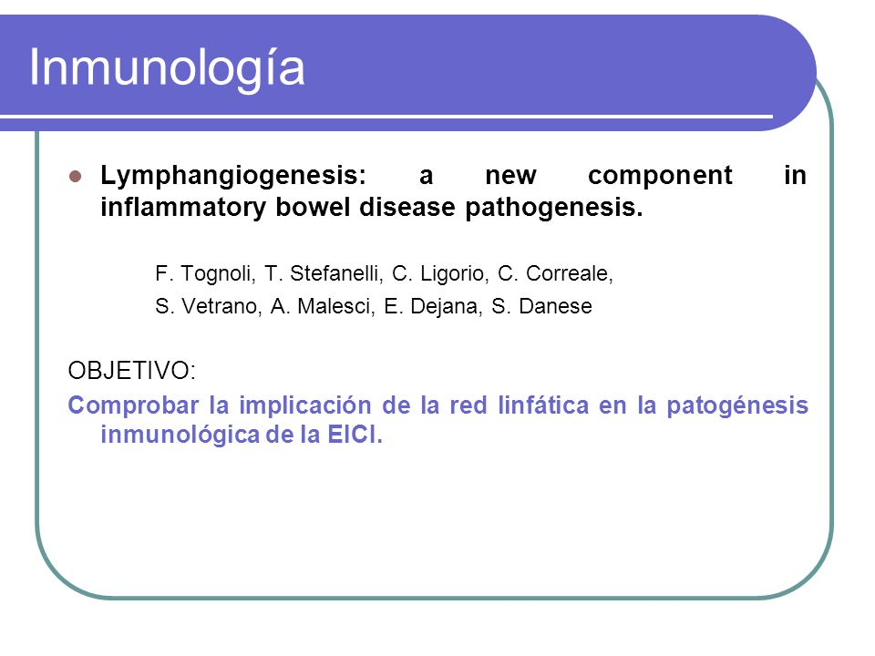 Inmunología Lymphangiogenesis: a new component in inflammatory bowel disease pathogenesis.