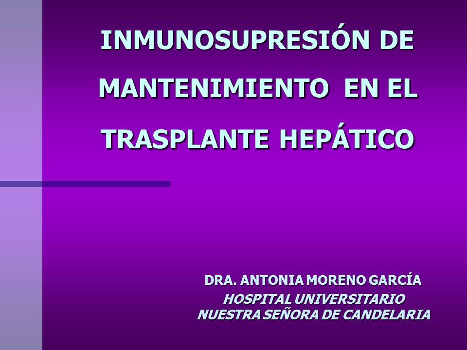 INMUNOSUPRESIÓN DE MANTENIMIENTO EN EL TRASPLANTE HEPÁTICO DRA. ANTONIA MORENO GARCÍA HOSPITAL UNIVERSITARIO NUESTRA SEÑORA DE CANDELARIA